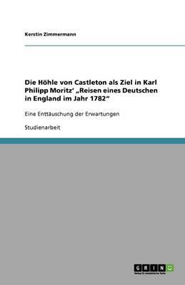 """Die Hohle Von Castleton ALS Ziel in Karl Philipp Moritz' """"Reisen Eines Deutschen in England Im Jahr 1782"""" (Paperback)"""