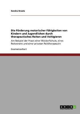 Die Forderung Motorischer Fahigkeiten Von Kindern Und Jugendlichen Durch Therapeutisches Reiten Und Voltigieren (Paperback)