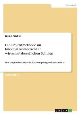 Die Projektmethode Im Informatikunterricht an Wirtschaftsberuflichen Schulen (Paperback)