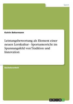 Leistungsbewertung ALS Element Einer Neuen Lernkultur - Sportunterricht Im Spannungsfeld Von Tradition Und Innovation (Paperback)