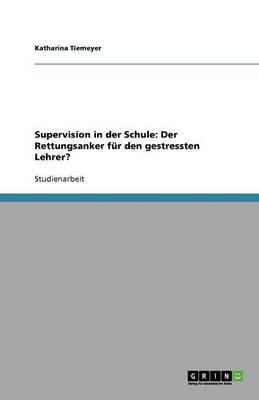 Supervision in Der Schule: Der Rettungsanker F r Den Gestressten Lehrer? (Paperback)