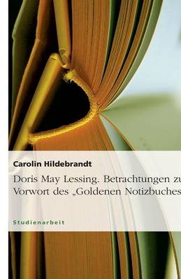 Doris May Lessing. Betrachtungen Zum Vorwort Des Goldenen Notizbuches (Paperback)