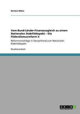 Vom Bund-L nder-Finanzausgleich Zu Einem Nationalen Stabilit tspakt - Die F deralismusreform II (Paperback)
