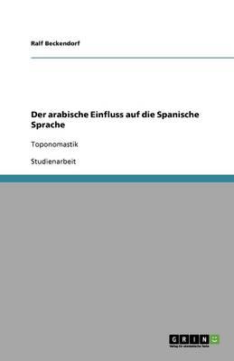 Der Arabische Einfluss Auf Die Spanische Sprache (Paperback)