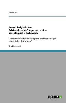 Zuverlassigkeit Von Schizophrenie-Diagnosen - Eine Soziologische Sichtweise (Paperback)
