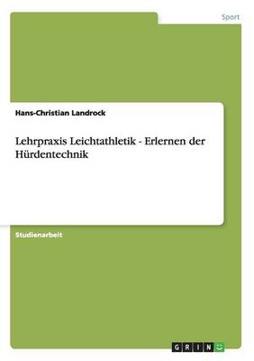 Lehrpraxis Leichtathletik - Erlernen Der H rdentechnik (Paperback)