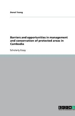 Barriers and Opportunities in Management and Conservation of Protected Areas in Cambodia (Paperback)