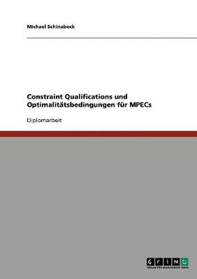 Constraint Qualifications Und Optimalitatsbedingungen Fur Mpecs (Paperback)
