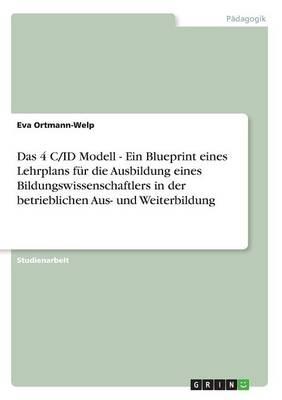 Das 4 C/Id Modell - Ein Blueprint Eines Lehrplans Fur Die Ausbildung Eines Bildungswissenschaftlers in Der Betrieblichen Aus- Und Weiterbildung (Paperback)