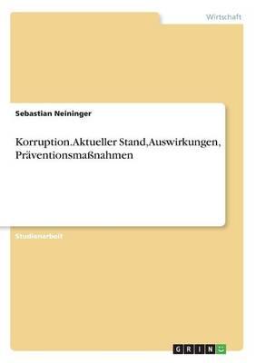 Korruption. Aktueller Stand, Auswirkungen, Pr ventionsma nahmen (Paperback)
