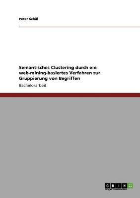 Semantisches Clustering Durch Ein Web-Mining-Basiertes Verfahren Zur Gruppierung Von Begriffen (Paperback)