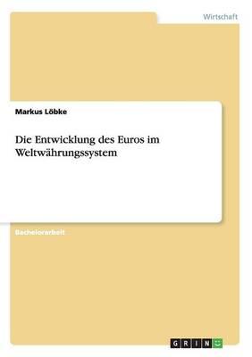Die Entwicklung Des Euros Im Weltwahrungssystem (Paperback)
