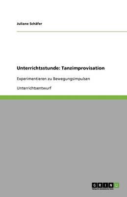 Unterrichtsstunde: Tanzimprovisation (Paperback)