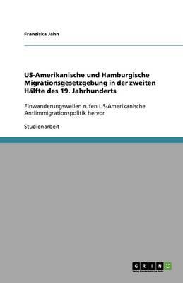 Us-Amerikanische Und Hamburgische Migrationsgesetzgebung in Der Zweiten H lfte Des 19. Jahrhunderts (Paperback)