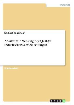 Ansatze Zur Messung Der Qualitat Industrieller Serviceleistungen (Paperback)