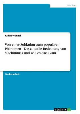 Von Einer Subkultur Zum Popularen Phanomen - Die Aktuelle Bedeutung Von Machinimas Und Wie Es Dazu Kam (Paperback)