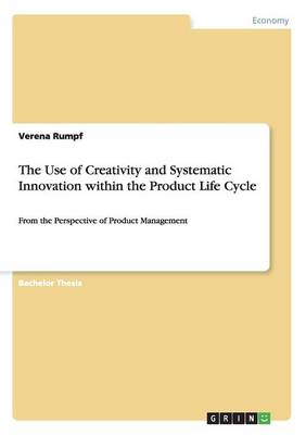 The Use of Creativity and Systematic Innovation Within the Product Life Cycle (Paperback)