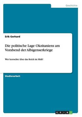 Die Politische Lage Okzitaniens Am Vorabend Der Albigenserkriege (Paperback)
