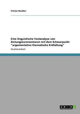 Eine Linguistische Textanalyse Von Zeitungskommentaren Mit Dem Schwerpunkt Argumentative Thematische Entfaltung (Paperback)