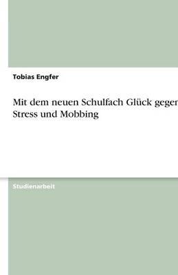 Mit Dem Neuen Schulfach Gl ck Gegen Stress Und Mobbing (Paperback)