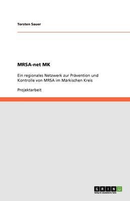 Mrsa-Net Mk. Ein Regionales Netzwerk Zur Pravention Und Kontrolle Von Mrsa Im Markischen Kreis (Paperback)