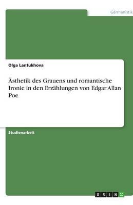 sthetik Des Grauens Und Romantische Ironie in Den Erz hlungen Von Edgar Allan Poe (Paperback)