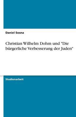 """Christian Wilhelm Dohm Und """"Die Burgerliche Verbesserung Der Juden"""" (Paperback)"""