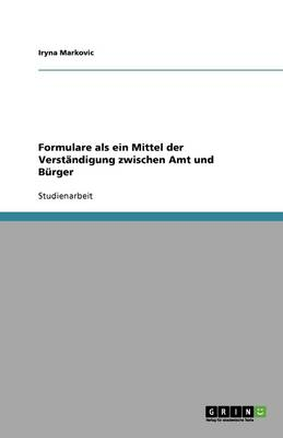 Formulare ALS Ein Mittel Der Verstandigung Zwischen Amt Und Burger (Paperback)