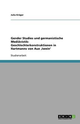 Gender Studies Und Germanistische Mediavistik: Geschlechterkonstruktionen in Hartmanns Von Aue 'Iwein' (Paperback)