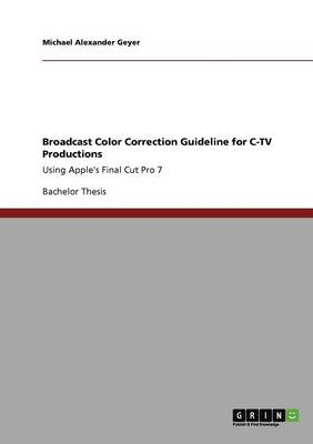 Broadcast Color Correction Guideline for C-TV Productions (Paperback)