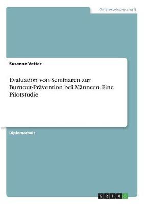 Evaluation Von Seminaren Zur Burnout-Pravention Bei Mannern. Eine Pilotstudie (Paperback)