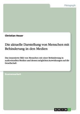 Die Aktuelle Darstellung Von Menschen Mit Behinderung in Den Medien (Paperback)