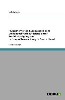 Flugsicherheit in Europa Nach Dem Vulkanausbruch Auf Island Unter Ber cksichtigung Der Luftraum berwachung in Deutschland (Paperback)