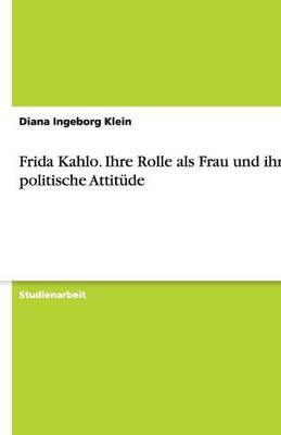 Frida Kahlo. Ihre Rolle ALS Frau Und Ihre Politische Attitude (Paperback)