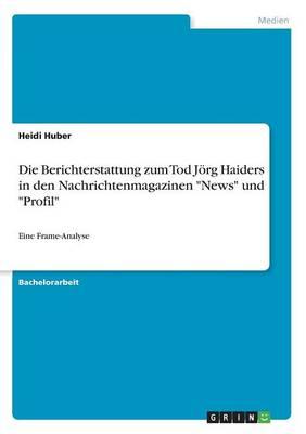Die Berichterstattung Zum Tod Jorg Haiders in Den Nachrichtenmagazinen News Und Profil (Paperback)