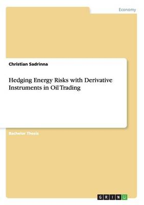 Hedging Energy Risks with Derivative Instruments in Oil Trading (Paperback)