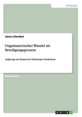 Organisatorischer Wandel ALS Beteiligungsprozess (Paperback)