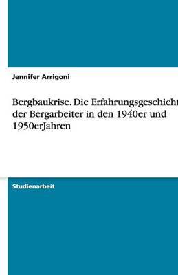 Bergbaukrise. Die Erfahrungsgeschichte Der Bergarbeiter in Den 1940er Und 1950erjahren (Paperback)