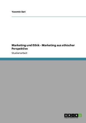 Marketing Und Ethik - Marketing Aus Ethischer Perspektive (Paperback)