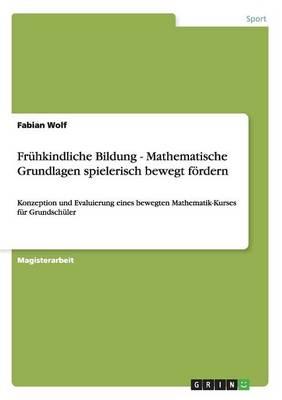 Fruhkindliche Bildung - Mathematische Grundlagen Spielerisch Bewegt Fordern (Paperback)