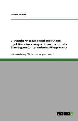 Blutzuckermessung Und Subkutane Injektion Eines Langzeitinsulins Mittels Einwegpen (Unterweisung Pflegekraft) (Paperback)