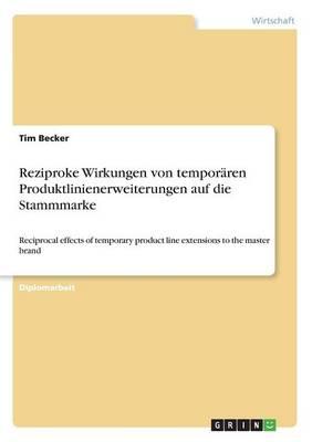 Reziproke Wirkungen Von Temporaren Produktlinienerweiterungen Auf Die Stammmarke (Paperback)