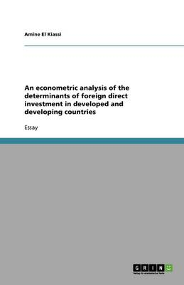 An Econometric Analysis of the Determinants of Foreign Direct Investment in Developed and Developing Countries (Paperback)