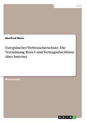 Europaischer Verbraucherschutz: Die Verordnung ROM I Und Vertragsabschlusse Uber Internet (Paperback)