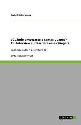 Cuando Empezaste a Cantar, Juanes? - Ein Interview Zur Karriere Eines Sangers (Paperback)