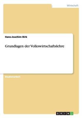 Grundlagen Der Volkswirtschaftslehre (Paperback)