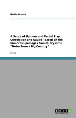 A Sense of Humour and Verbal Play: Correlation and Gauge - Based on the Humorous Passages from B. Bryson's Notes from a Big Country (Paperback)