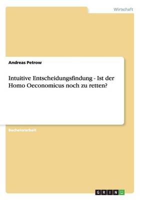 Intuitive Entscheidungsfindung - Ist Der Homo Oeconomicus Noch Zu Retten? (Paperback)
