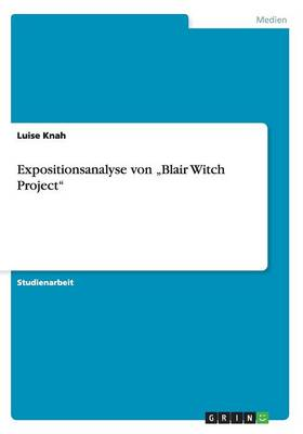 "Expositionsanalyse Von ""Blair Witch Project"" (Paperback)"