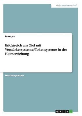 Erfolgreich ANS Ziel Mit Verstarkersysteme/Tokensysteme in Der Heimerziehung (Paperback)